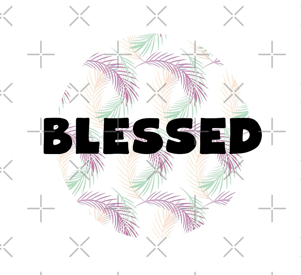 Blessed Tropical by Dreambigdigital