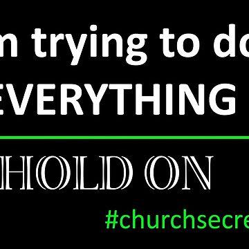 Trying To Do Everything--Church Secretary by KaySlominator