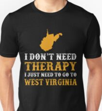 West Virginia I Just Need To Go To West Virginia Unisex T-Shirt