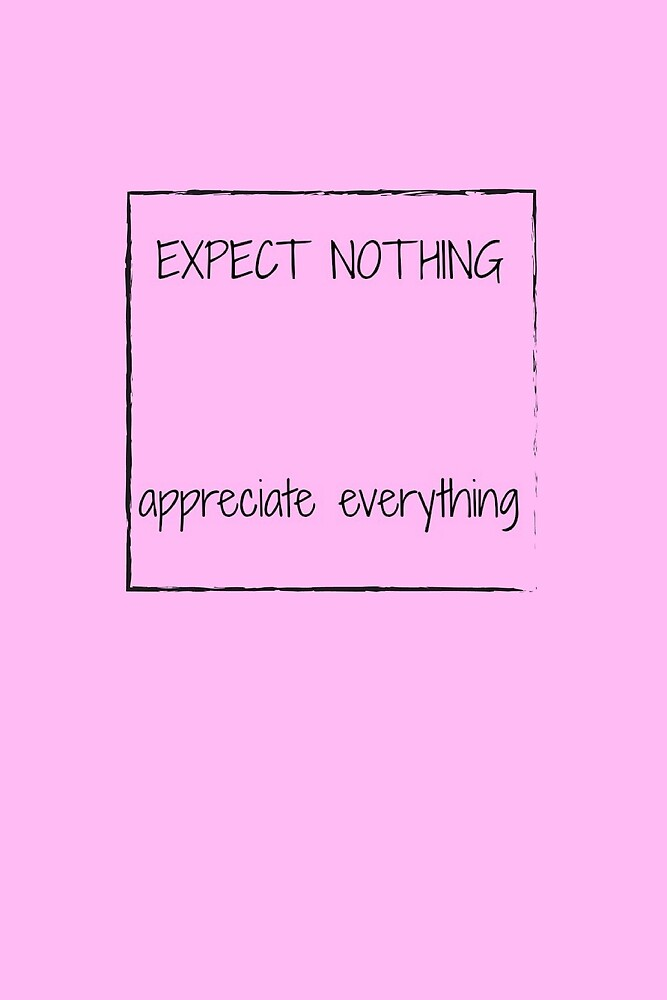 """Motivational Quote """"EXPECT NOTHING appreciate everything"""" by Donnarama"""