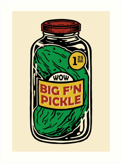 Just a Big F'N Pickle by chunter10