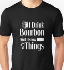I Drink Bourbon and I Know Things | Whiskey Gifts | Whiskey Shirt | Scotch Drinker | Funny Cigar Gift | Cigar Gift For Men | Cigar Gift for Dad | Cigar Shirt | Fathers Day Gift | Whiskey Lovers Gift Unisex T-Shirt