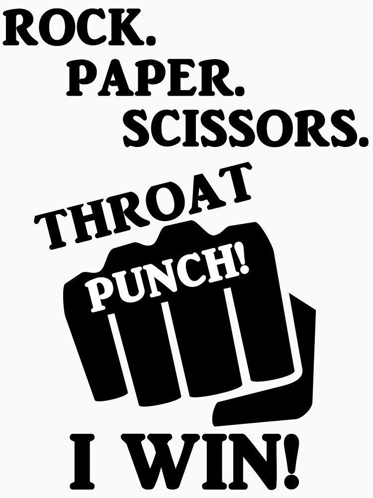 TShirtGifter presents: Rock, Paper, Scissors, Throat Punch! I win! | Unisex T-Shirt