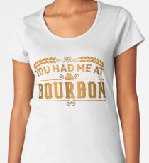You had me at bourbon | Whiskey Gifts | Whiskey Shirt | Scotch Drinker | Funny Cigar Gift | Cigar Gift For Men | Cigar Gift for Dad | Cigar Shirt | Fathers Day Gift | Whiskey Lovers Gift Women's Premium T-Shirt