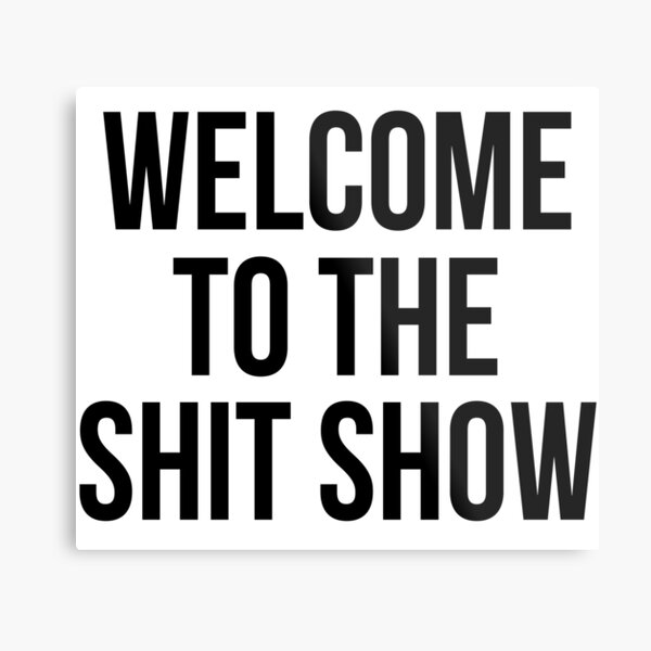 welcome to the shit show Metal Print