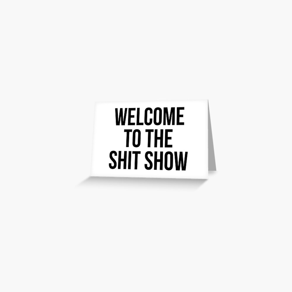 welcome to the shit show Greeting Card