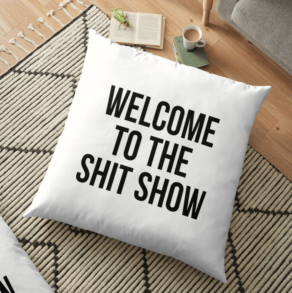 welcome to the shit show Floor Pillow