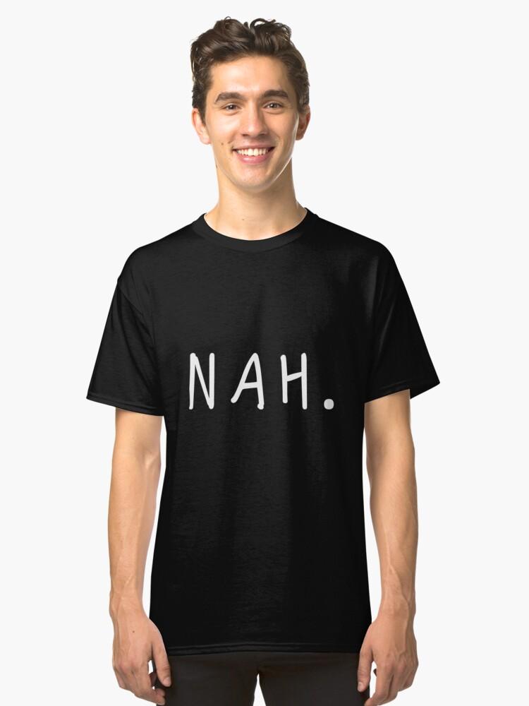 """Nah."" Classic T-Shirt Front"