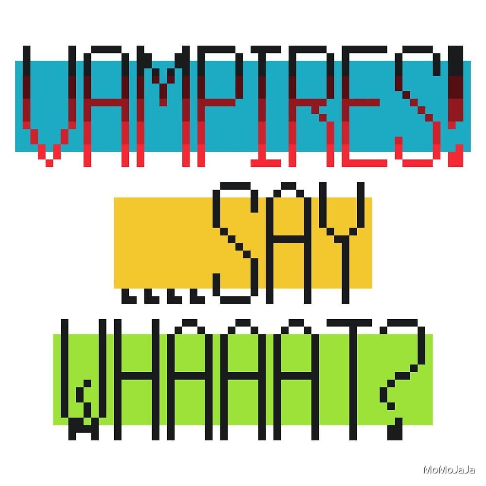 Vampires! ....Say Whaaat? by MoMoJaJa