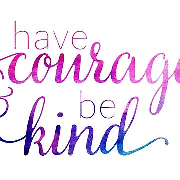 have courage and be kind by charmedpotato