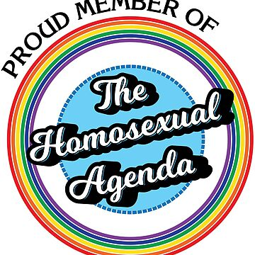 Proud Member of the Homosexual Agenda by AreTheyGay