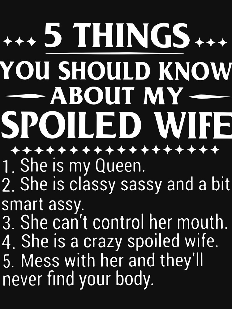 """5 Things You Should Know About My Spoiled Wife T-shirts"