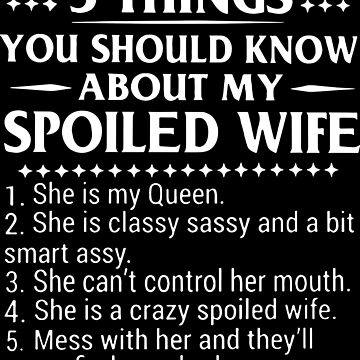 5 things you should know about my spoiled wife t-shirts by ElizabethMas