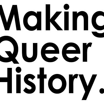 Making Queer History by AreTheyGay