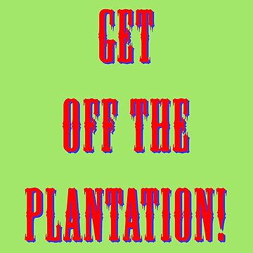 GET OFF THE PLANTING! RED by PatheticWeasels