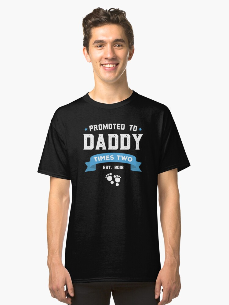Promoted To Daddy Times Two Est 2018 Twin Fathers Day Shirt Classic T-Shirt Front