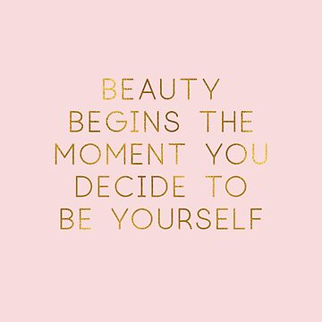 Beauty begins the moment you decide to be yourself. by RoseAesthetic