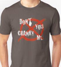 Don't you cranky me Unisex T-Shirt