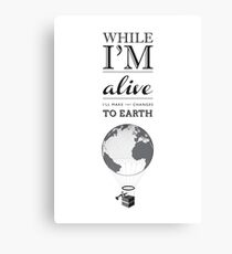 I'll Make Tiny Changes To Earth Canvas Print