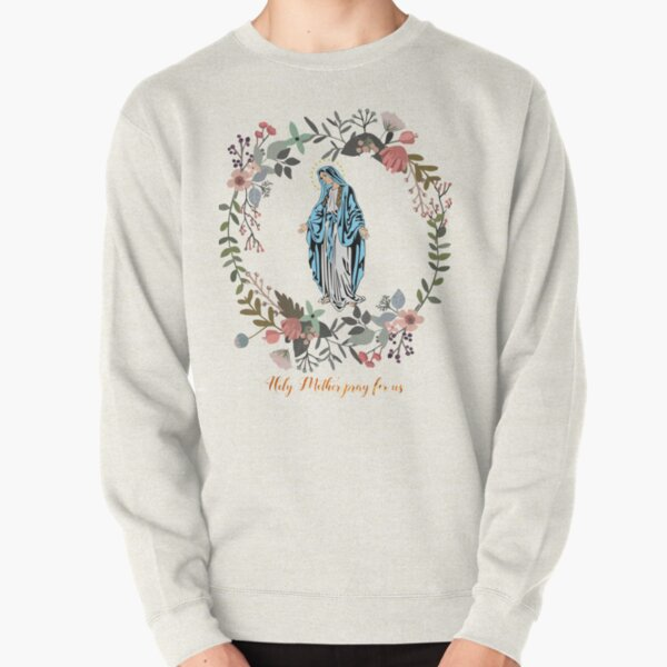 Holy Mary Pray for us Virgin Mary Wall Art Blessed Mother of God Catholic Gift Pullover Sweatshirt