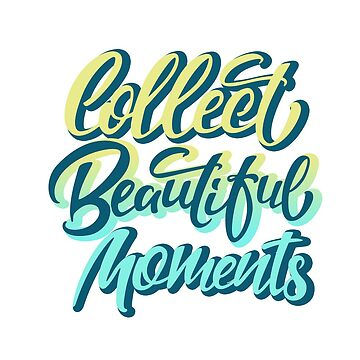 Collect beautiful moments by julswonderland