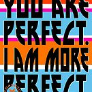 YOU ARE PERFECT by fuxart