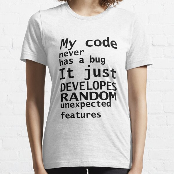 My Code Never Has A Bug Essential T-Shirt