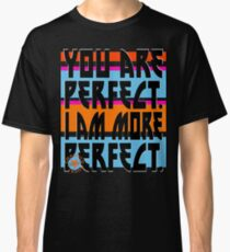 YOU ARE PERFECT Classic T-Shirt