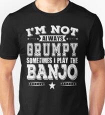 Banjo T shirt - I'm Not Always Grumpy, Sometimes I Train Banjo  Unisex T-Shirt
