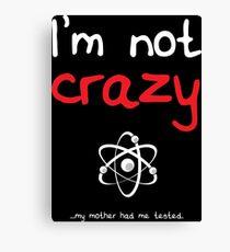 I'm not crazy - White Canvas Print