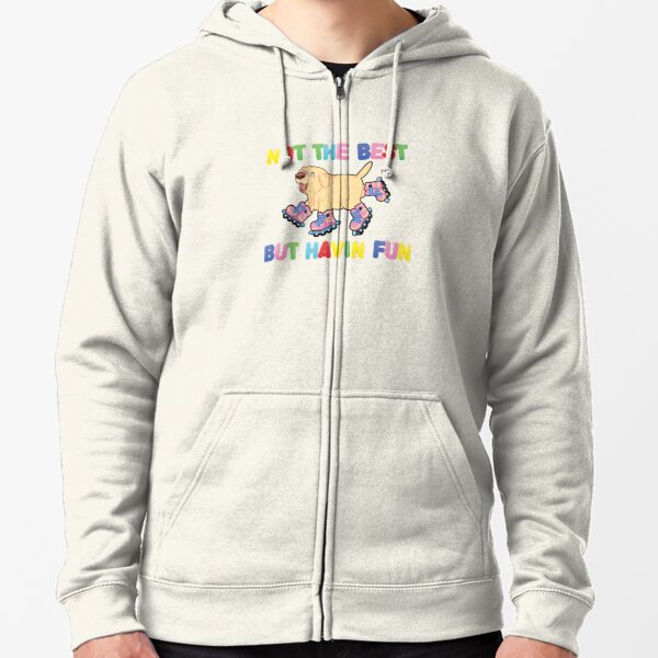 Not The Best But....  Zipped Hoodie