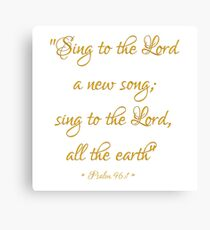 Sing to The Lord a new song; Sing to The Lord all the earth Bible quote Psalm 96:1 Canvas Print