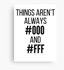 Things Aren't Always #000 and #FFF Canvas Print