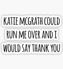 Katie McGrath Could Run Me Over Sticker