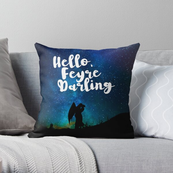 Hello, Feyre Darling - ACOMAF Throw Pillow