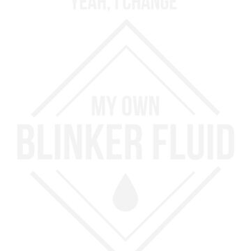 Yea I change my own blinker fluid funny automotive by ColeLaniTrading