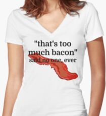 That's too much bacon - said no one, ever Women's Fitted V-Neck T-Shirt