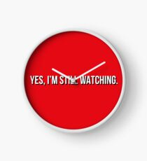 Yes, I'm still watching, Netflix  Clock