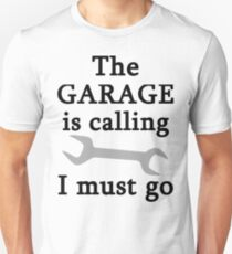 The Garage Is Calling I Must Go T-Shirt