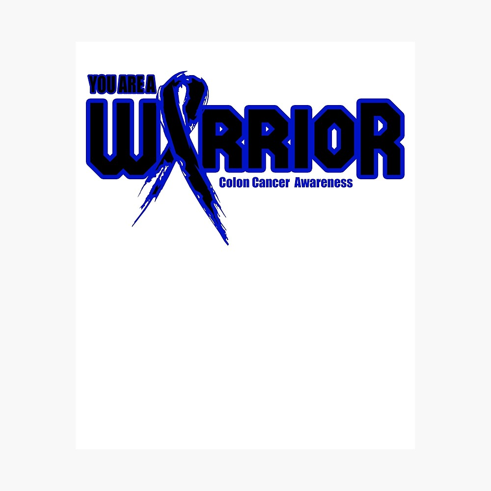 You Are A Warrior Colon Cancer Awareness Quote Poster By Awarenessmerch Redbubble