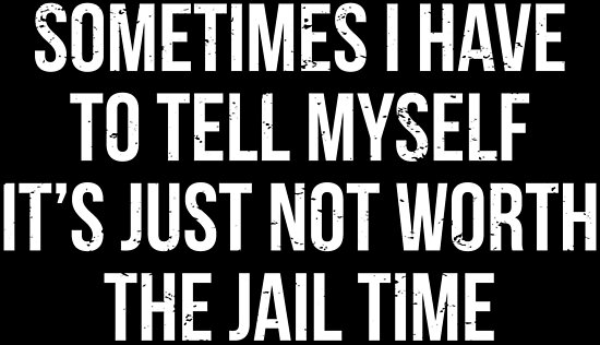 Jail Time Funny Prison Quote T Shirt Poster By Zcecmza Redbubble