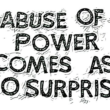 Abuse of power comes as no surprise by bespired