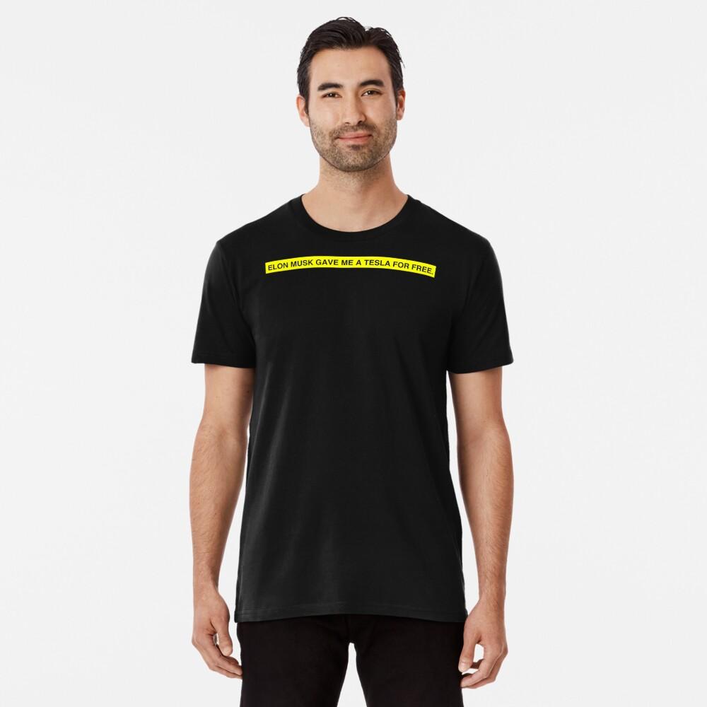 ELON MUSK GAVE ME A TESLA FOR FREE Premium T-Shirt