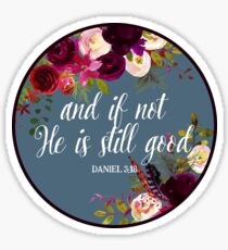 Christian Quote - And If Not He Is Still Good Sticker