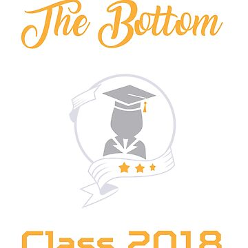 Started From The Bottom Now We're Here Class 2018 tee -  Gift T-shirt  by ArtOfHappiness