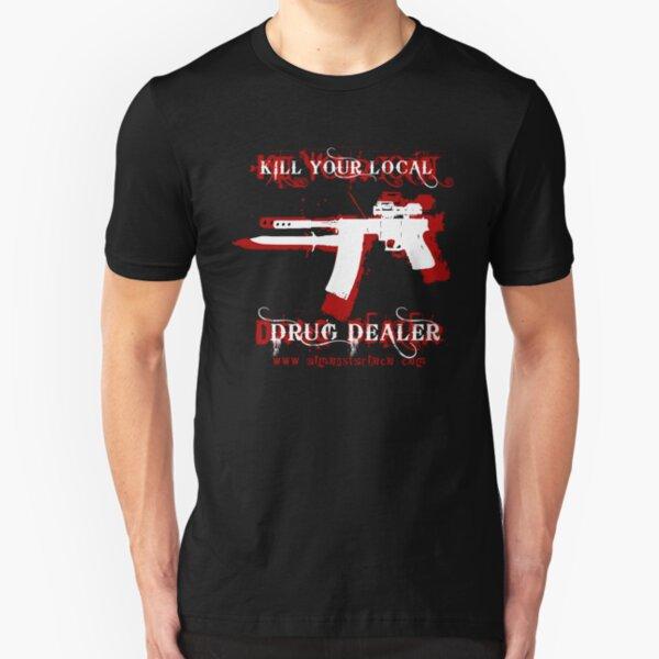 Kill Your Local Drug Dealer Slim Fit T-Shirt