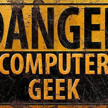 DANGER Computer Geek - Rusty Caution Warning Sign by 26-Characters