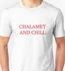 Chalamet and Chill - Timothee Chalamet  Unisex T-Shirt
