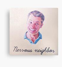 Nervous Neighbor Metal Print