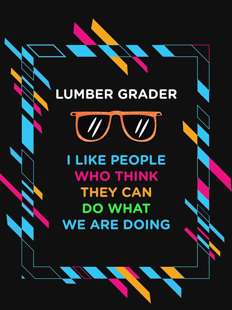 LUMBER GRADER by zoeyecarter